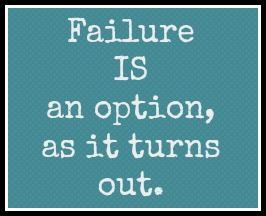 Failure IS an option, as it turns out.
