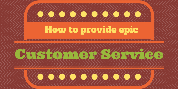 How to provide epic customer service