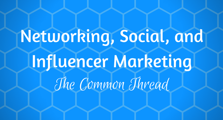 Networking, Social, and Influencer Marketing: the Common Thread